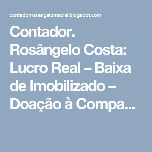 Contador. Rosângelo Costa: Lucro Real – Baixa de Imobilizado – Doação à Compa...