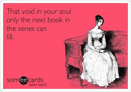 When you have to wait forever for the next book in a series.