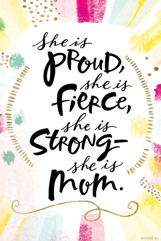 She is proud, she is fierce, she is strong-- she is Mom.