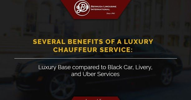 Several Benefits of a Luxury Chauffeur Service - Luxury Base compared to Black Car, Livery, and Uber services