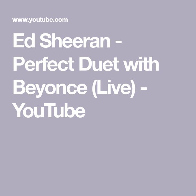 Ed Sheeran - Perfect Duet with Beyonce (Live) - YouTube