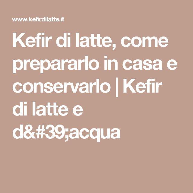 Kefir di latte, come prepararlo in casa e conservarlo | Kefir di latte e d'acqua