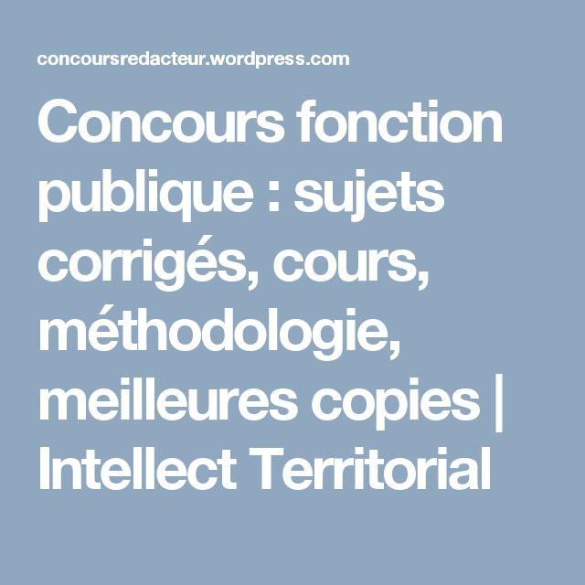 Concours fonction publique : sujets corrigés, cours, méthodologie, meilleures copies   Intellect Territorial