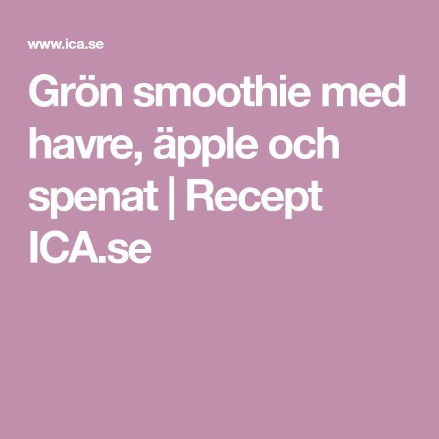 Grön smoothie med havre, äpple och spenat | Recept ICA.se
