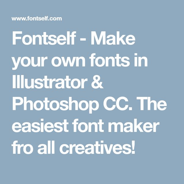 Fontself - Make your own fonts in Illustrator & Photoshop CC. The easiest font maker fro all creatives!