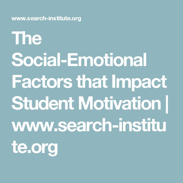 The Social-Emotional Factors that Impact Student Motivation    www.search-institute.org