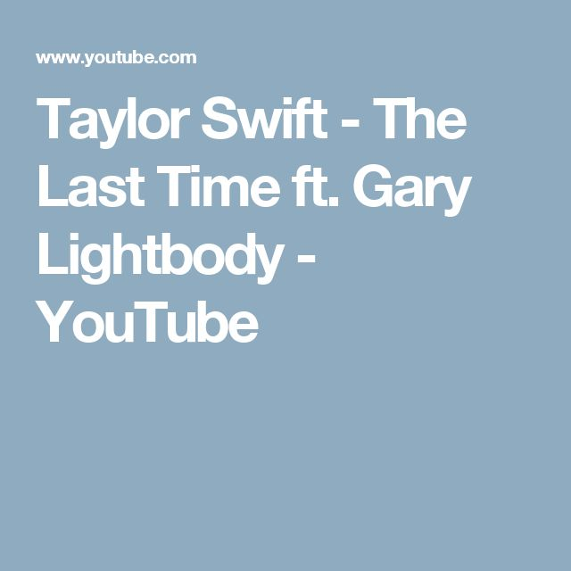 Taylor Swift - The Last Time ft. Gary Lightbody - YouTube