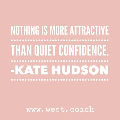 INSPIRATION - EILEEN WEST LIFE COACH | Nothing is more attractive than quiet confidence. - Kate Hudson | Life Coach, Eileen West Life Coach, inspiration, inspirational quotes, motivation, motivational quotes, quotes, daily quotes, self improvement, personal growth, live your best life, confidence, quiet confidence, Kate Hudson, Kate Hudson quotes