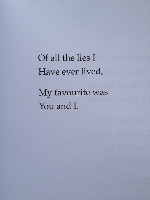 Of all the lies I ever lived my favourite was you and I...