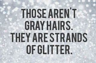 So funny!  Those aren't gray hairs.  .