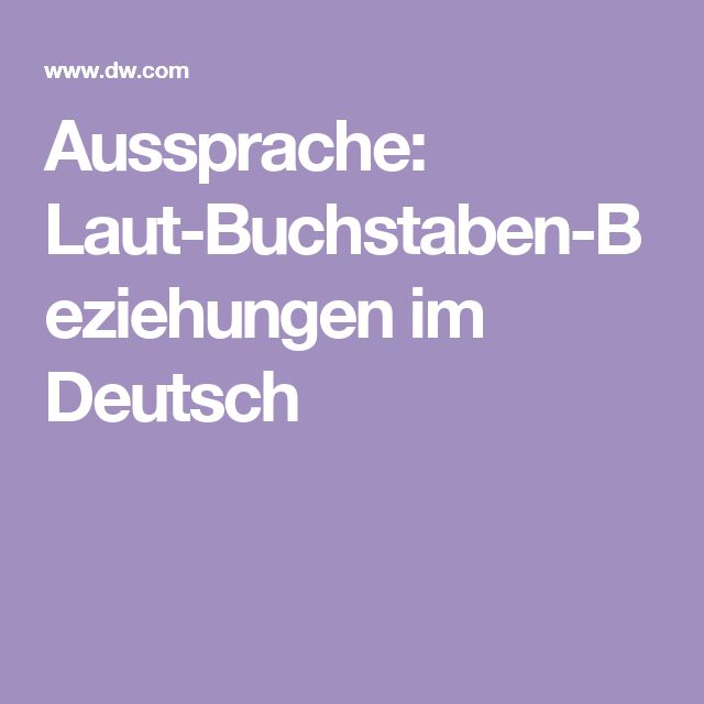 Aussprache: Laut-Buchstaben-Beziehungen im Deutsch