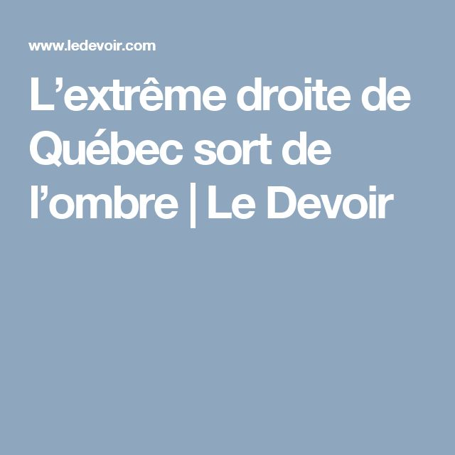 L'extrême droite de Québec sort de l'ombre   Le Devoir