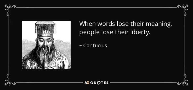 When words lose their meaning, people lose their liberty. - Confucius