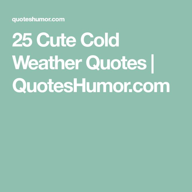 Cold Quotes Interesting Best 25 Cold Weather Quotes Ideas On Pinterest  Hot Chocolate