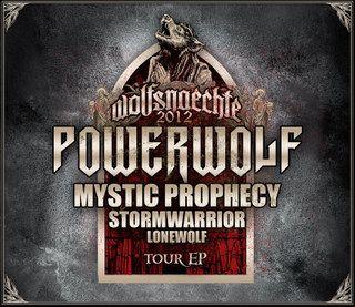 <br />Stormwarrior / Lonewolf / Mystic Prophecy / Powerwolf - Wolfsnaechte 2012 Tour EP