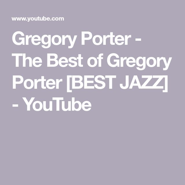 Gregory Porter - The Best of Gregory Porter [BEST JAZZ] - YouTube