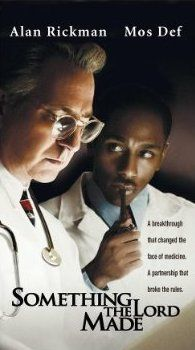 Something the Lord Made with Alan Rickman and Mos Def, a wonderful movie about the breakthroughs in heart surgery made by a white doctor's black assistant in the 40's and 50's.  Two fabulous actors!