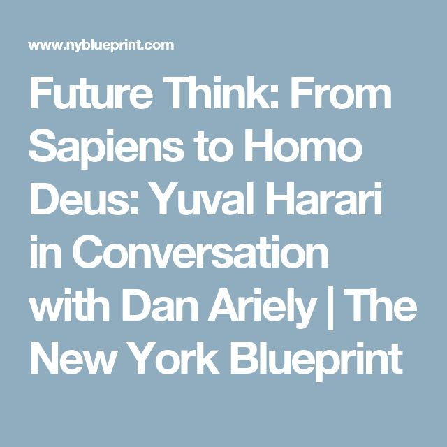 Future Think: From Sapiens to Homo Deus: Yuval Harari in Conversation with Dan Ariely   The New York Blueprint