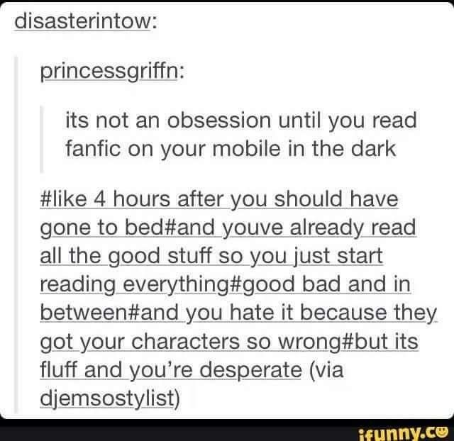 It's so true. You NEED it and even the terrible ones with no grammar and no plot you still read it because there's NOTHING LEFT << I hate that feeling.  IT'S SO FRUSTATING