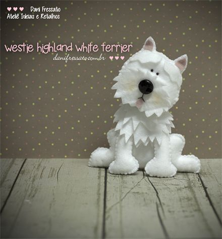 Cachorro West Terrier de Feltro - Ideias e Retalhos por Dani Fressato