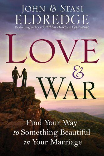 Love and War: Find Your Way to Something Beautiful in Your Marriage: Quick marriage advice from the authors!