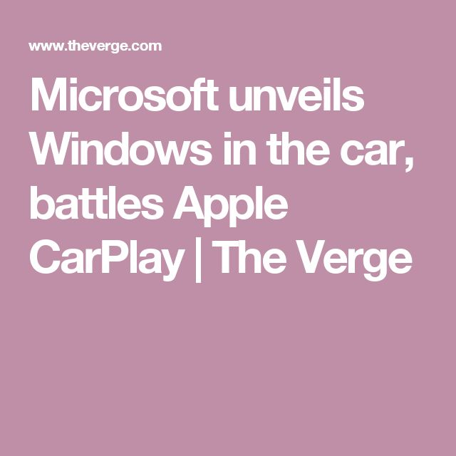 Microsoft unveils Windows in the car, battles Apple CarPlay | The Verge