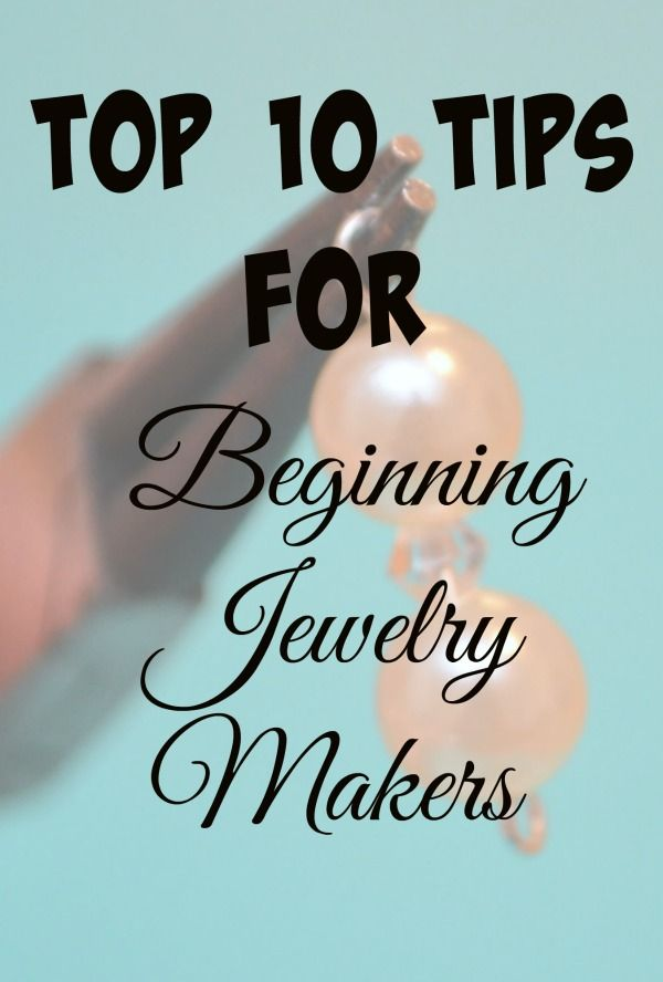 Top 10 Beginner Jewelry Making Tips