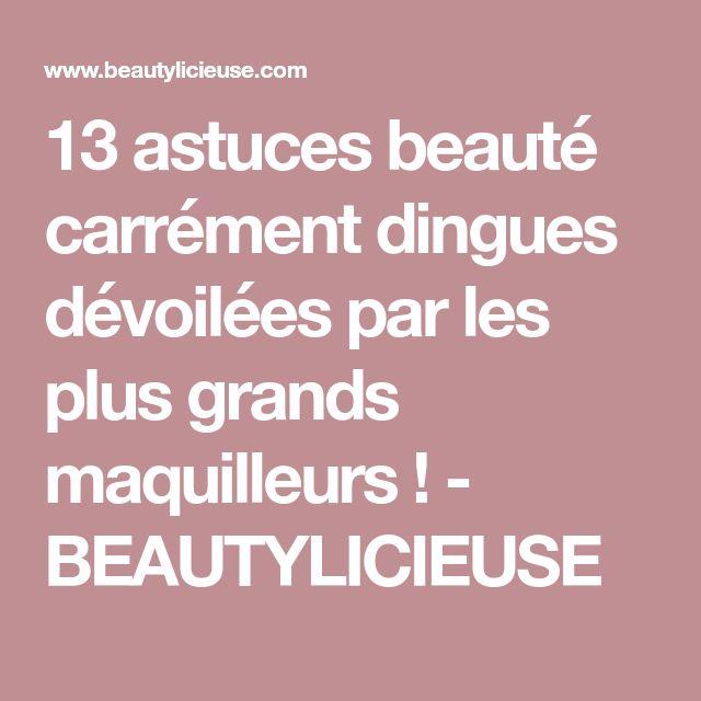 13 astuces beauté carrément dingues dévoilées par les plus grands maquilleurs ! - BEAUTYLICIEUSE