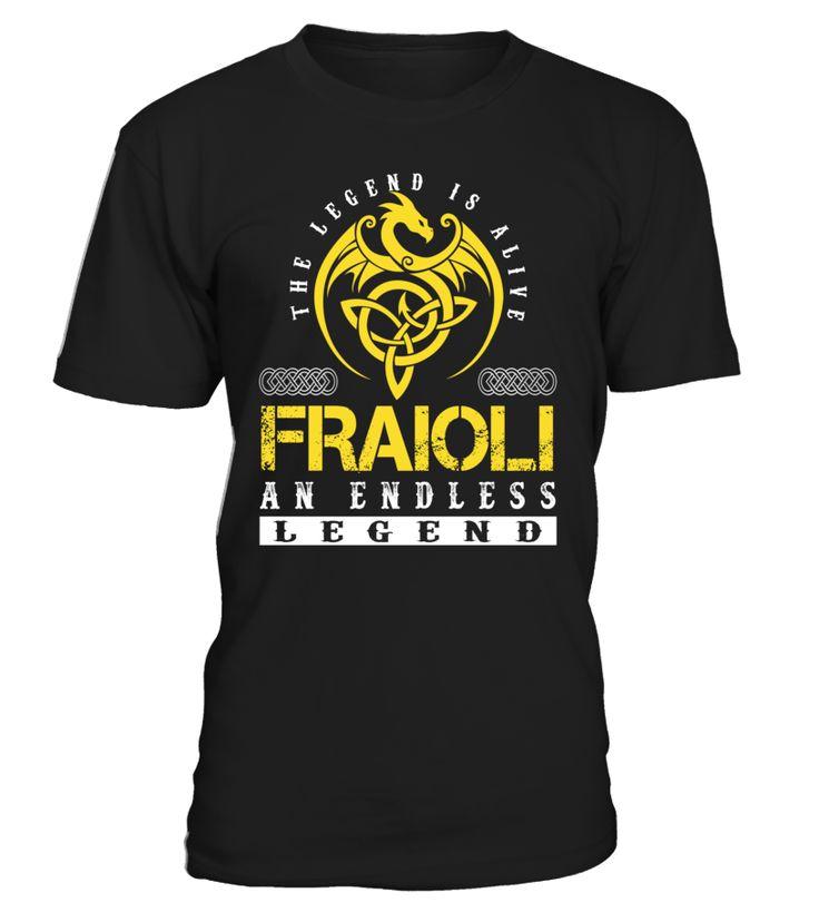The Legend is Alive FRAIOLI An Endless Legend Last Name T-Shirt #LegendIsAlive