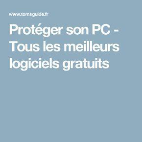 Protéger son PC - Tous les meilleurs logiciels gratuits