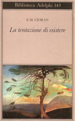 E.M. Cioran, La tentazione di esistere