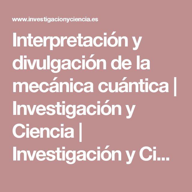 Interpretación y divulgación de la mecánica cuántica   Investigación y Ciencia   Investigación y Ciencia