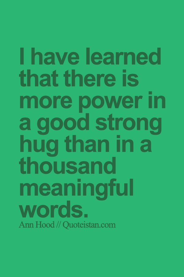 I have #learned that there is more power in a good strong hug than in a thousand meaningful #words. http://www.quoteistan.com/2015/10/i-have-learned-that-there-is-more-power.html