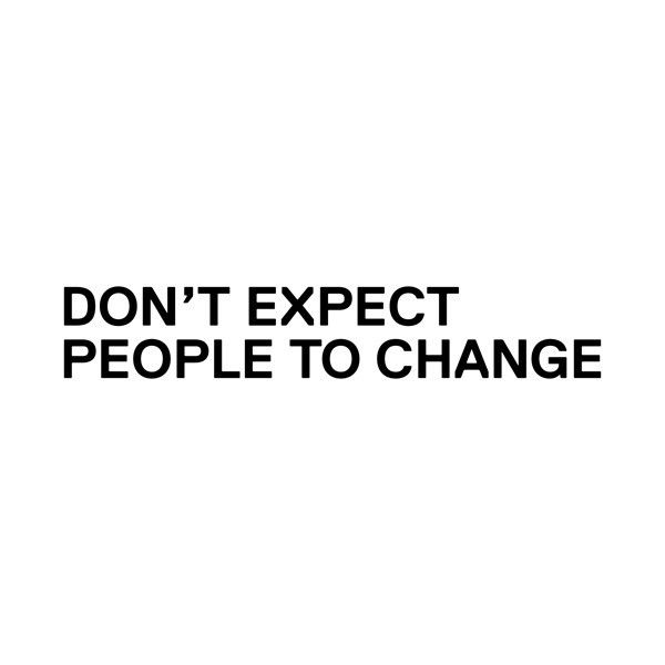 Manage your expectations wearing Don't Expect People to Change by Stefan Sagmeister.