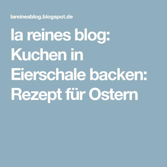 La Reines Blog Kuchen In Eierschale Backen Rezept Fur Ostern