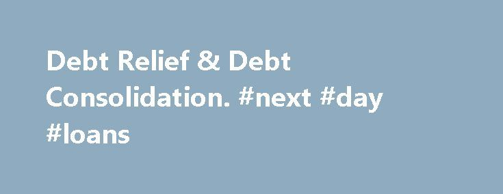 "Debt Relief & Debt Consolidation. #next #day #loans http://loans.nef2.com/2017/05/01/debt-relief-debt-consolidation-next-day-loans/  #credit consolidation # Reviews ""I was so pleased to find it easy to talk to my counselor about my debt problem. He was very helpful in helping me find a budget I could work with and thanks to him, I…  Read more"