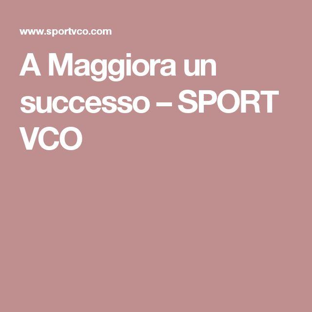 A Maggiora un successo – SPORT VCO