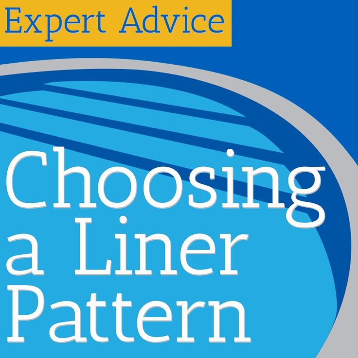 Expert Advice for Choosing a Liner Pattern
