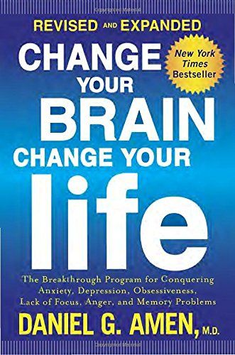 Change Your Brain, Change Your Life (Revised and Expanded): The Breakthrough Program for Conquering Anxiety, Depression, Obsessiveness, Lack of Focus, Anger, and Memory Problems: Daniel G. Amen M.D.: 9781101904640: AmazonSmile: Books