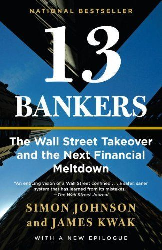 13 Bankers: The Wall Street Takeover and the Next Financial Meltdown (Vintage) by Simon Johnson. $10.68. 336 pages. Publisher: Vintage; Reprint edition (March 30, 2010). Author: Simon Johnson