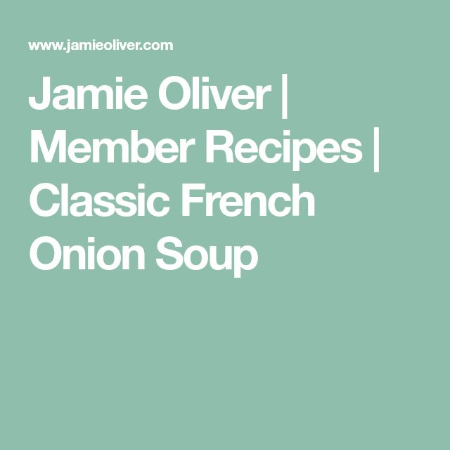 Jamie Oliver   Member Recipes   Classic French Onion Soup