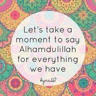"""Let's take a moment to say Alhamdulilah for everything we have."""