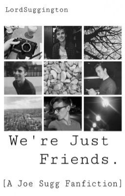 We're Just Friends. [A Joe Sugg Fanfiction] #wattpad #null