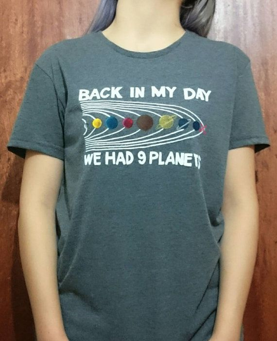 Hey, I found this really awesome Etsy listing at https://www.etsy.com/listing/244352129/back-in-my-day-we-had-9-planets-t-shirt