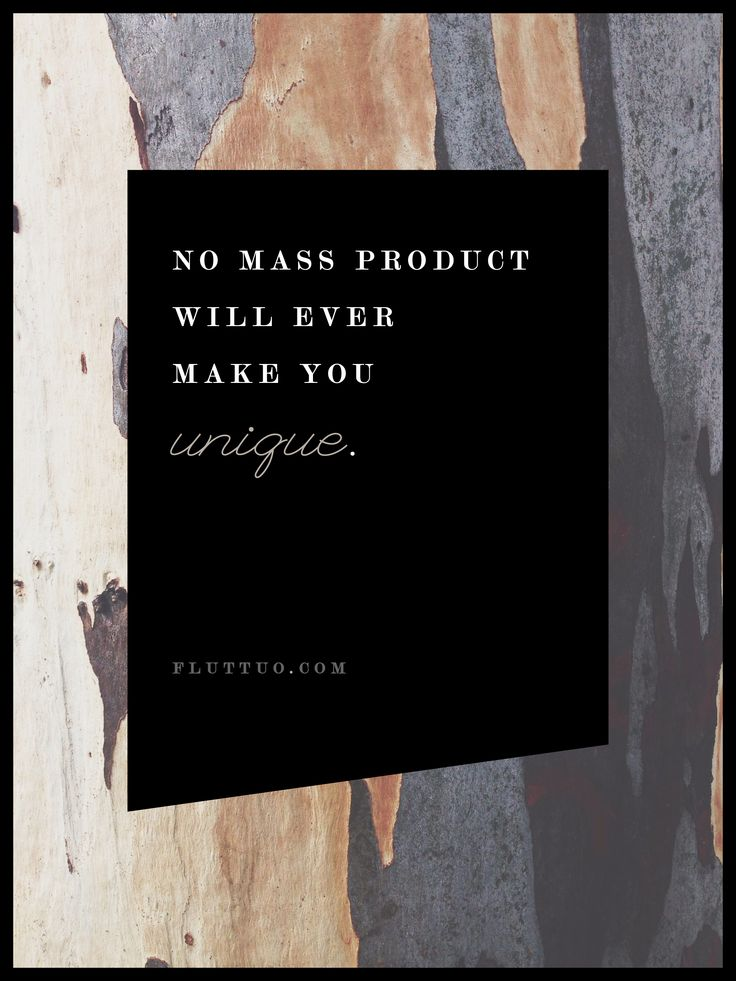 No mass product will ever make you unique. #madeonceonly