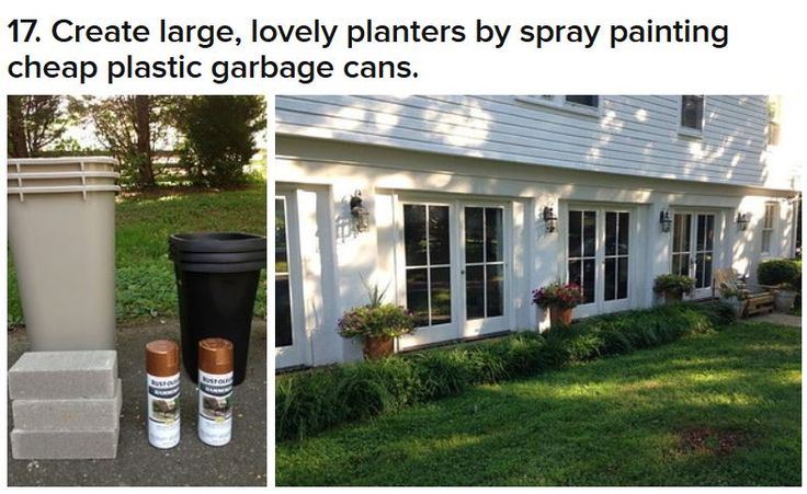 Planters out of plastic garbage containers and spray paint. On the outside, of course.