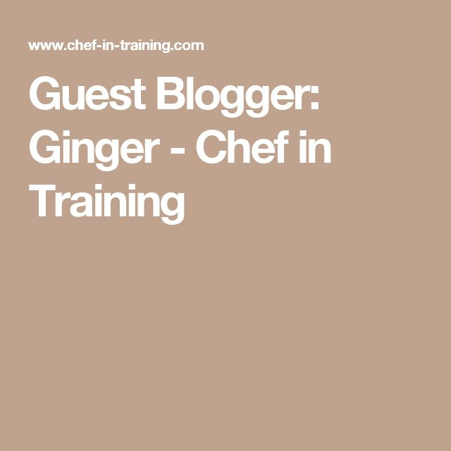 Guest Blogger: Ginger - Chef in Training