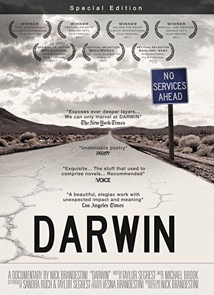 "Darwin is a documentary film about an isolated community at the end of a weathered road in Death Valley, California. Propelled from society by tragic turns, the people of Darwin must now find ways to coexist in a place without a government, a church, jobs, or children. One ""accidental"" drop of a bomb, they half-joke, could wipe out their entire town."