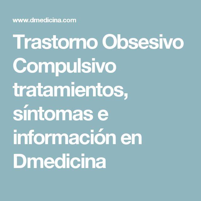Trastorno Obsesivo Compulsivo tratamientos, síntomas e información en Dmedicina