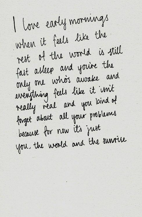 I've never been a morning person until recently. And this quote makes so much sense. It's so peaceful.